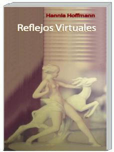 Reflejos Virtuales; como espejos nos parecen reales  por ser verosímiles. Poesía